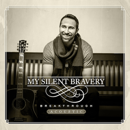 My Silent Bravery Breakthrough Acoustic